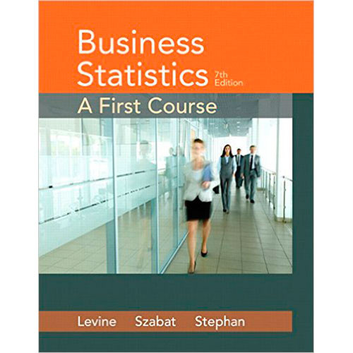 Business Statistics: A First Course (7th Edition) Levine