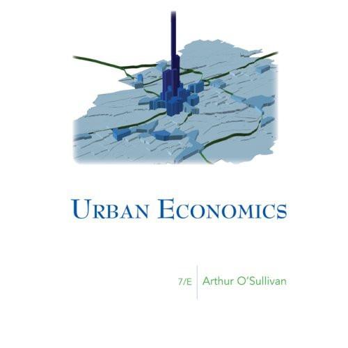 Urban Economics (7th Edition) O'Sullivan