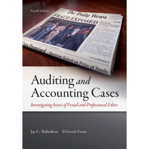 Auditing and Accounting Cases: Investigating Issues of Fraud and Professional Ethics (4th Edition) Thibodeau