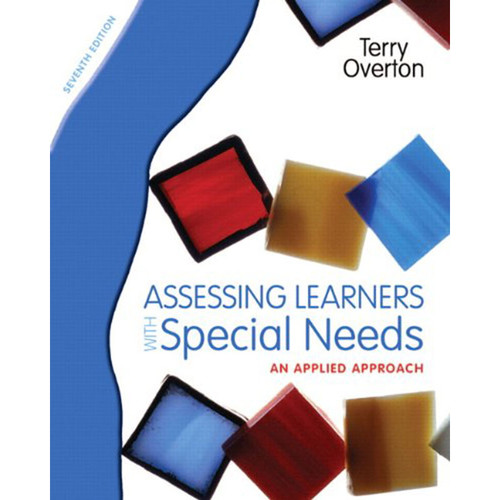 Assessing Learners with Special Needs: An Applied Approach (7th Edition) Overton
