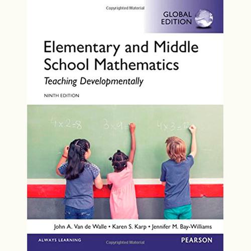 Elementary and Middle School Mathematics: Teaching Developmentally (9th Edition) John A. Van de Walle and Karen S. Karp IE