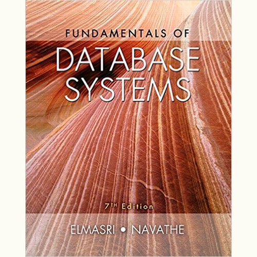 Fundamentals of Database Systems (7th Edition) Ramez Elmasri and Shamkant B. Navathe