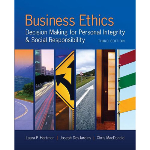 Business Ethics: Decision Making for Personal Integrity & Social Responsibility (3rd Edition) Hartman