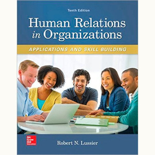 Human Relations in Organizations: Applications and Skill Building (10th Edition) Robert Lussier