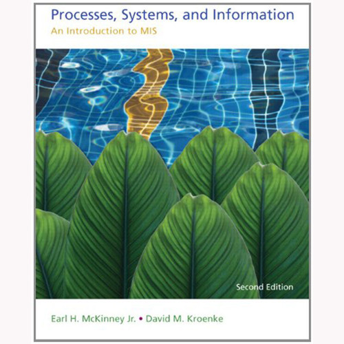 Processes, Systems, and Information: An Introduction to MIS (2nd Edition) Kroenke