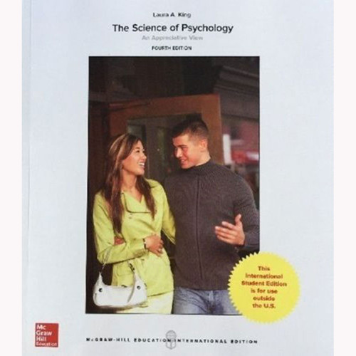 The Science of Psychology: An Appreciative View (4th Edition) Laura King IE