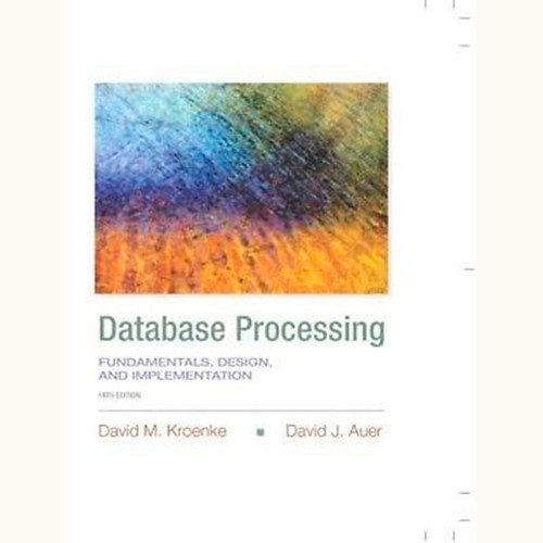 Database Processing: Fundamentals, Design, and Implementation (14th Edition) David M. Kroenke and David J. Auer