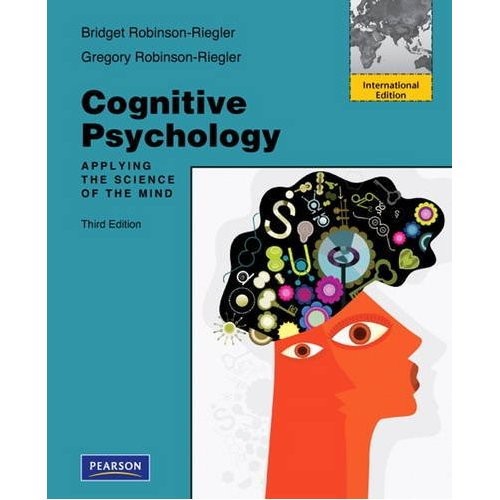 Cognitive Psychology: Applying The Science of the Mind (3rd Edition) Robinson-Riegler IE