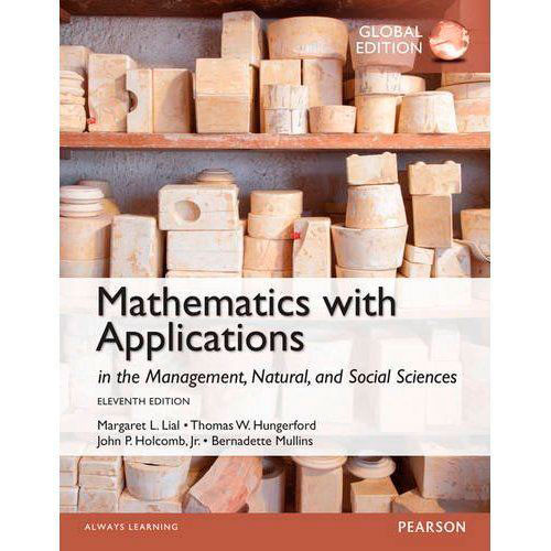 Mathematics with Applications In the Management, Natural and Social Sciences (11th Edition) Lial IE