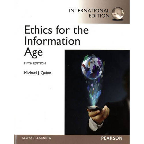 Ethics for the Information Age (5th Edition) Quinn IE