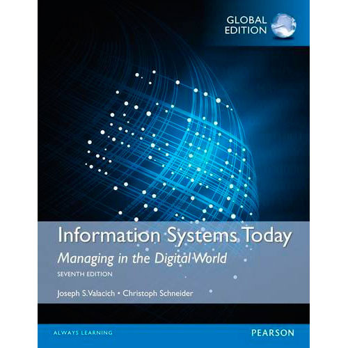 Information Systems Today: Managing in the Digital World (7th Edition) Valacich IE
