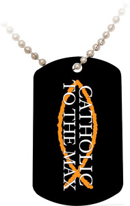Catholic to the Max Black Dog Tag