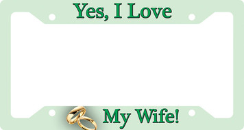 Yes I Love My Wife Plate Frame