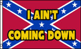 "CONFEDERATE ""I AIN'T COMING DOWN"" REBEL 3X5' S-POLY FLAG"