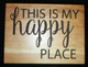 This is My Happy Place Personalized Cutting Board - Home Decor Happy Place Sign, Housewarming Gift, Wood Sign, Wall Art, Housewarming Gift
