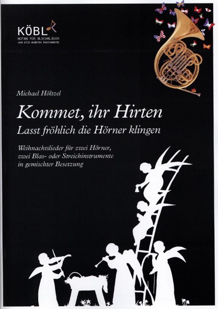 Höltzel, Michael (Arr.)  Kommet, Ihr Hirten - Lasst fröhlich die Hörner klingen  für 2 Hörner
