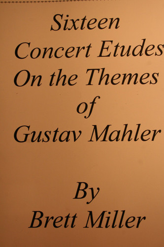 Miller, Brett - Sixteen Concert Etudes On The Themes Of Gustav Mahler