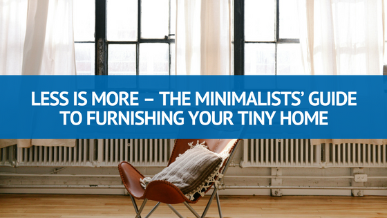Less is more the minimalists guide to furnishing your tiny home pallucci furniture - Minimalist style homes less means more ...