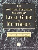The Software Publishers Assoc. Legal Guide to Multimedia