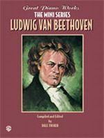 Great Piano Works -- The Mini Series: Ludwig van Beethoven