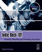 Indie Rock 101 - Running, Recording, Promoting Your Band