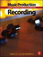 Music Production: Recording - A Guide for Producers, Engineers, and Musicians