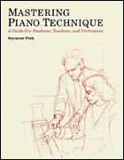 Mastering Piano Technique - A Guide for Students, Teachers