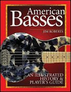 American Basses - An Illustrated History & Player's Guide