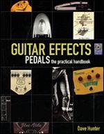Guitar Effects Pedals -  The Practical Handbook
