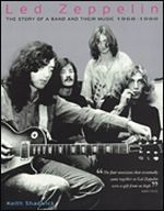 Led Zeppelin - The Story of a Band and Their Music: 1968-1980