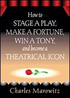 How to Stage a Play, Make a Fortune, Win a Tony ...
