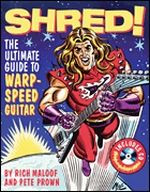 Shred! The Ultimate Guide to Warp-Speed Guitar