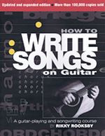 How to Write Songs On Guitar - 2nd Edition, Expanded and Updated