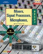The S.M.A.R.T. Guide to Mixers, Signal Processors, Microphones