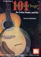 101 Three-Chord Songs for Guitar, Banjo, and Uke