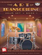 The Art of Transcribing: Drum Set, Book 1