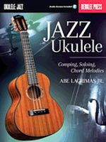 Jazz Ukulele - Comping, Soloing, Chord Melodies