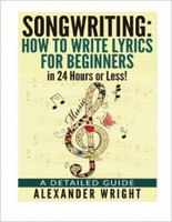 Songwriting: How to Write Lyrics for Beginners in 24 Hours or Less!