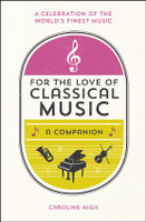 For the Love of Classical Music - A Companion