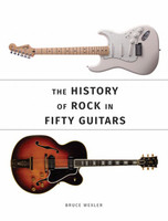 The History of Rock in Fifty Guitars