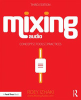 Mixing Audio: Concepts, Practices, and Tools, 3rd Edition