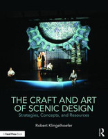 The Craft and Art of Scenic Design - Strategies, Concepts, and Resources