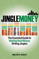 JingleMoney: The Essential Guide to Making Real Money Writing Jingles