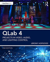 QLab 4 - Projects in Video, Audio, and Lighting Control, 2nd Edition