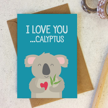 I Love You... calyptus! - Funny Koala Love Card, Anniversary Card