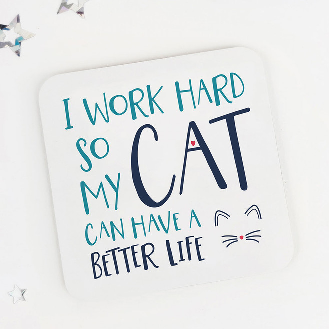 I Work Hard So My Cat Can Have A Better Life: Cat Lovers Fun Drinks Coaster