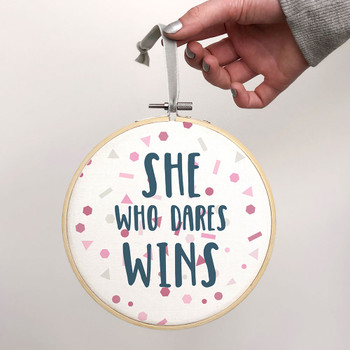'She Who Dares Wins' - Positive Quote Embroidery Hoop Art