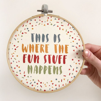 'This Is Where The Fun Stuff Happens' - Fun Quote Embroidery Hoop Art