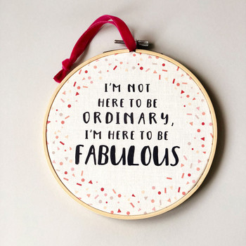 I'm here to be fabulous' - Inspirational Quote Embroidery Hoop Art