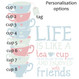 Life Is Like A Teacup - Personalisation Options